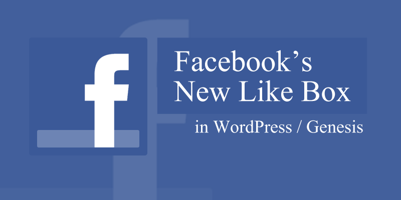 New Facebook Like Box for WordPress Genesis sites
